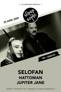 Selofan • Hattoman • Jupiter Jane / Supersonic (Free entrance) - Le Supersonic - samedi 25 avril