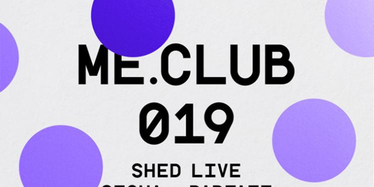 ME Club 019 : Shed - Sigha - Parfait