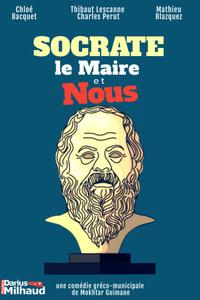 Socrate, le Maire et Nous - Théâtre Darius Milhaud - du samedi 25 septembre au mercredi 12 janvier 2022