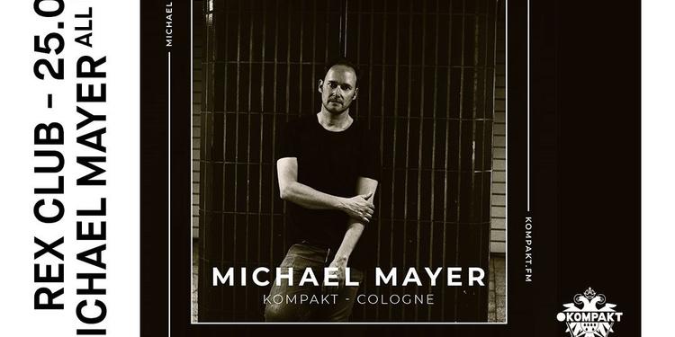 Rex Club Présente: Michael Mayer All Night Long