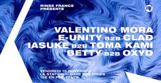 Rinse France Présente Valentino Mora, Betty, E-Unity, Toma Kami