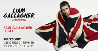 Liam Gallagher Aftershow / Paul Gallagher DJ SET / Supersonic