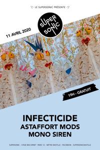 Infecticide • Astaffort Mods • Mono Siren / Supersonic (Free) - Le Supersonic - samedi 11 avril
