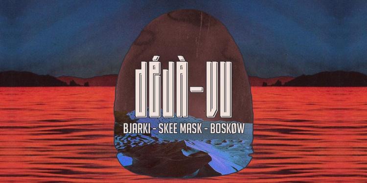 Déjà-Vu: Bjarki, Skee Mask, Boskøw