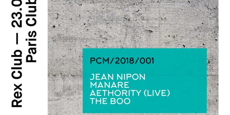 Rex Club Présente Paris Music Club: Jean Nipon, Manaré, Aethority Live, The Boo