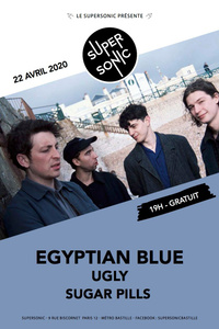 Egyptian Blue • Ugly • Sugar Pills / Supersonic (Free entrance) - Le Supersonic - mercredi 22 avril