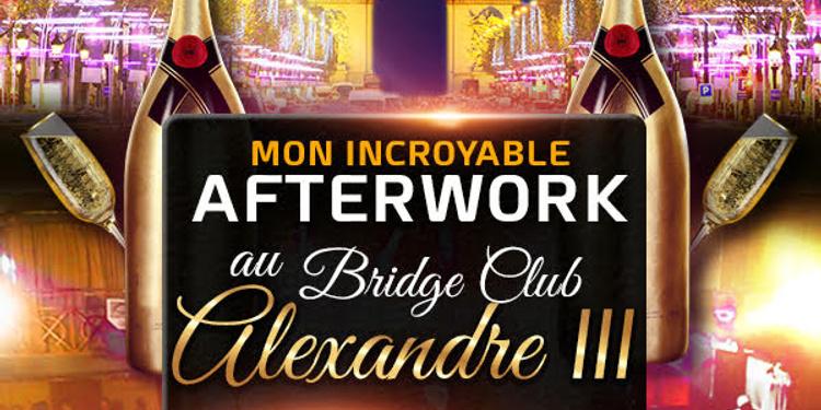MON INCROYABLE AFTERWORK EXCEPTIONNEL & EXCLUSIF AU BRIDGE CLUB SOUS LE PONT ALEXANDRE III