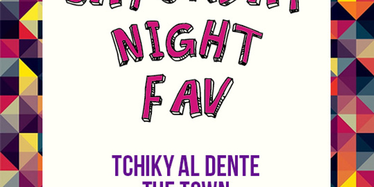 Saturday Night Fav - The Town & Tchiky Al Dente