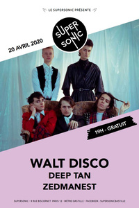Walt Disco • Deep Tan • Zedmanest / Supersonic (Free entrance) - Le Supersonic - lundi 20 avril